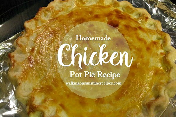 The BEST Homemade Chicken Pot Pie Recipe from Walking on Sunshine Recipes