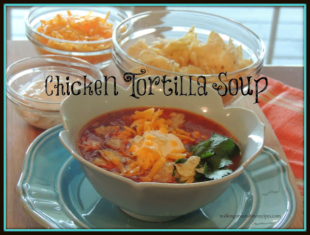 Chicken Tortilla Soup from Walking on Sunshine Recipes.