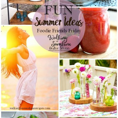 Fun Summer Ideas – Foodie Friends Friday Linky Party