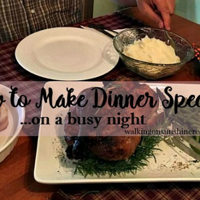 Dinner on Busy Nights:  How to Make it Special
