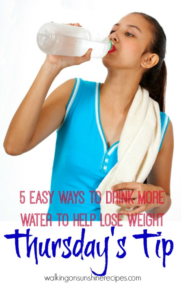 5 Easy Ways to Drink More Water to Help Lose Weight - Thursday's Tip from Walking on Sunshine