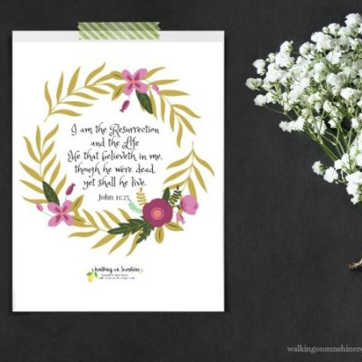 Inspiration: I am the Resurrection and the Life FREE PRINTABLE