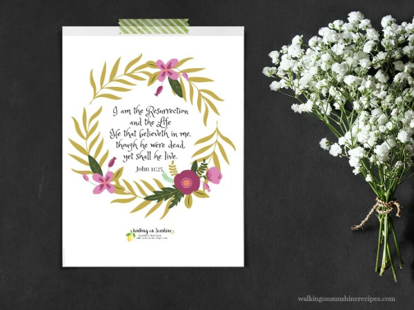 Free printable of John 11:25, I am the resurrection and the life from Walking on Sunshine.