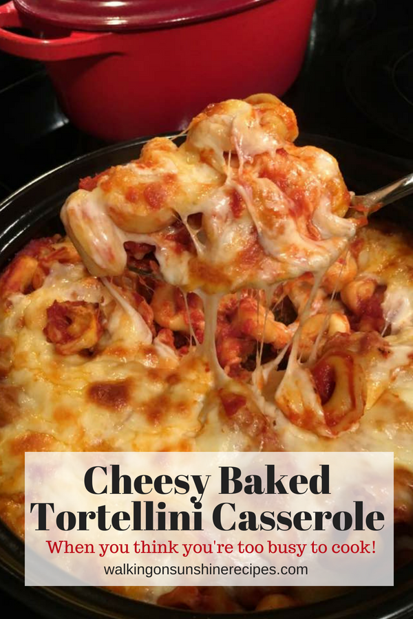 Cheesy Baked Tortellini Casserole from Walking on Sunshine Recipes