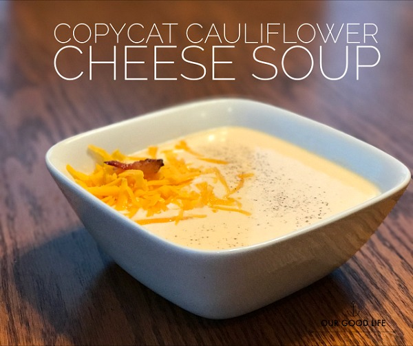 Copycat Cauliflower Cheese Soup from Our Good Life