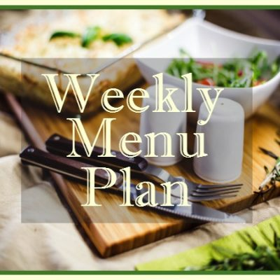 Weekly Menu Plan:  Family Friendly Recipes for Dinner