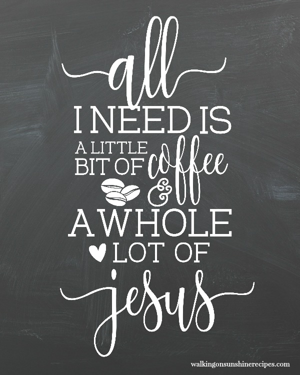All I need is a little bit of coffee and a whole lot of Jesus FREE printable from Walking on Sunshine Recipes