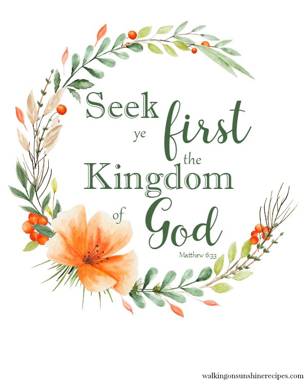 Seek ye first the kingdom of God Matthew 6:33 FREE printable from Walking on Sunshine Recipes.