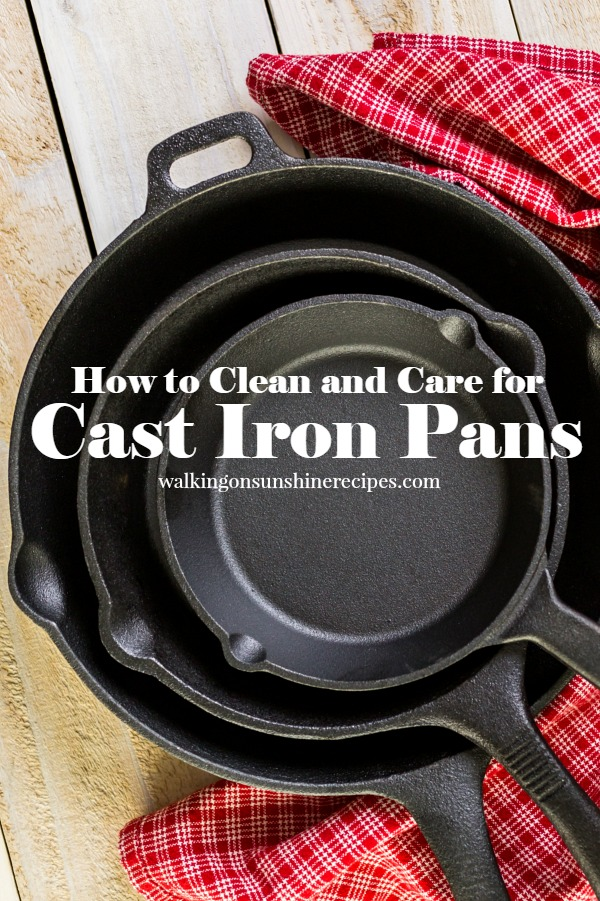 How to Clean and Care for Cast Iron Pans | Walking on Sunshine Recipes.