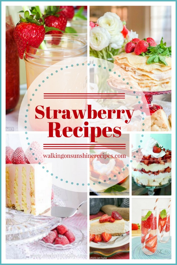 Strawberry Recipes featured on Walking on Sunshine with Delicious Dishes Recipe Party